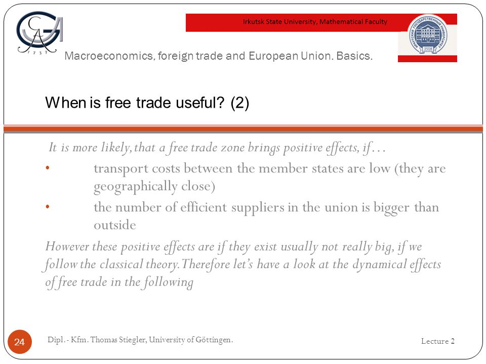 Macroeconomics, foreign trade and European Union. Basics. It is more likely, that a free trade zone brings positive effects, if… transport costs betwe