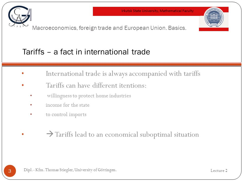 Macroeconomics, foreign trade and European Union. Basics. International trade is always accompanied with tariffs Tariffs can have different itentions: