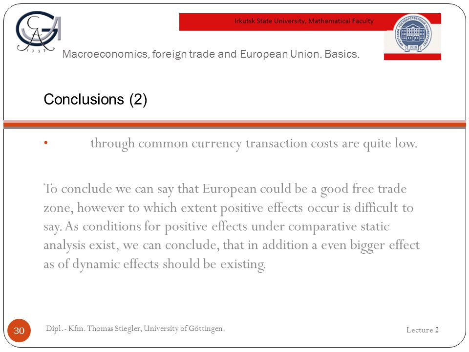 Macroeconomics, foreign trade and European Union. Basics. through common currency transaction costs are quite low. To conclude we can say that Europea
