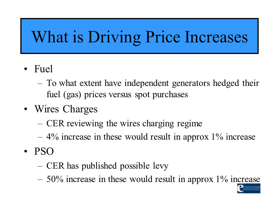 Fuel –To what extent have independent generators hedged their fuel (gas) prices versus spot purchases Wires Charges –CER reviewing the wires charging