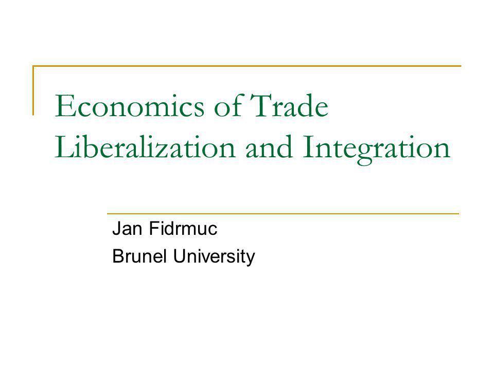 Economics of Trade Liberalization and Integration Jan Fidrmuc Brunel University