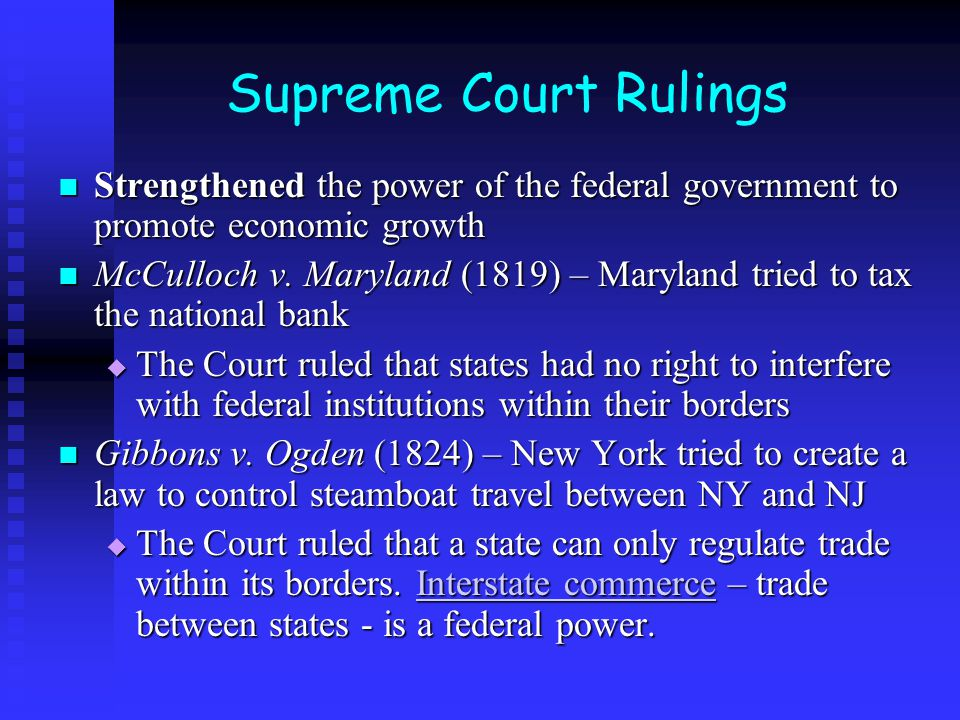 Supreme Court Rulings Strengthened the power of the federal government to promote economic growth Strengthened the power of the federal government to promote economic growth McCulloch v.
