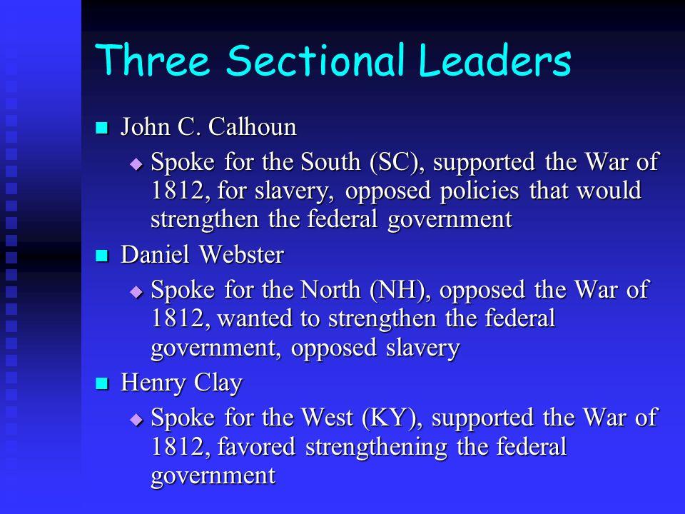 Three Sectional Leaders John C.Calhoun John C.
