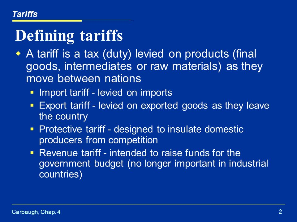 Carbaugh, Chap.4 3 Types of tariff Specific tariff – a fixed monetary fee per unit.