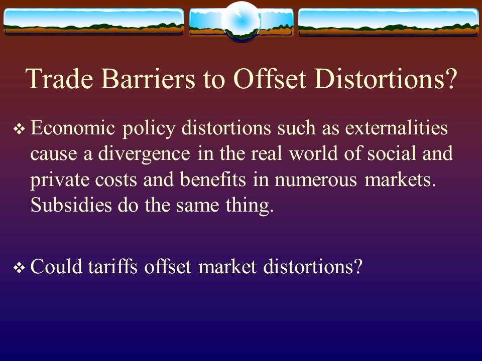Trade Barriers to Offset Distortions.