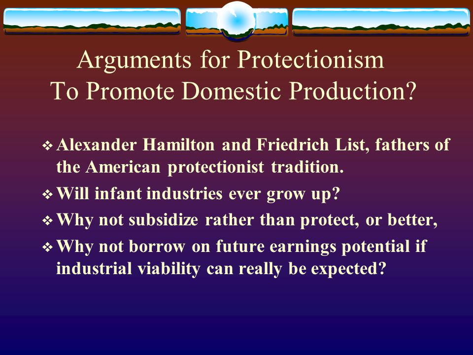 Arguments for Protectionism To Promote Domestic Production.