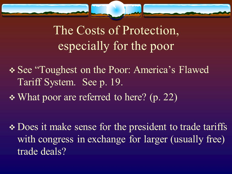 The Costs of Protection, especially for the poor See Toughest on the Poor: Americas Flawed Tariff System.