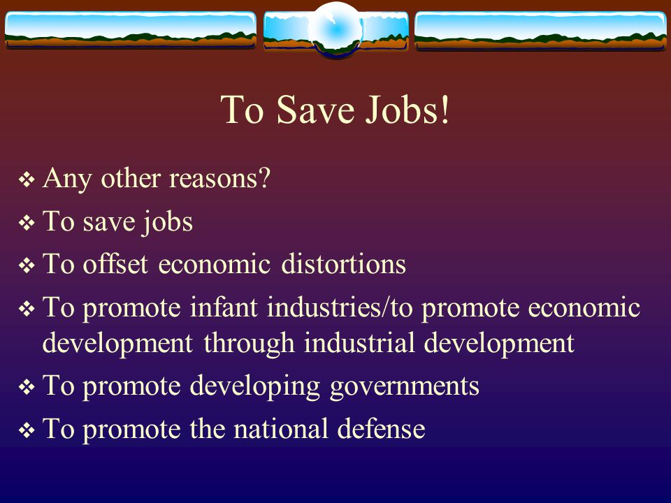 To Save Jobs.Any other reasons.