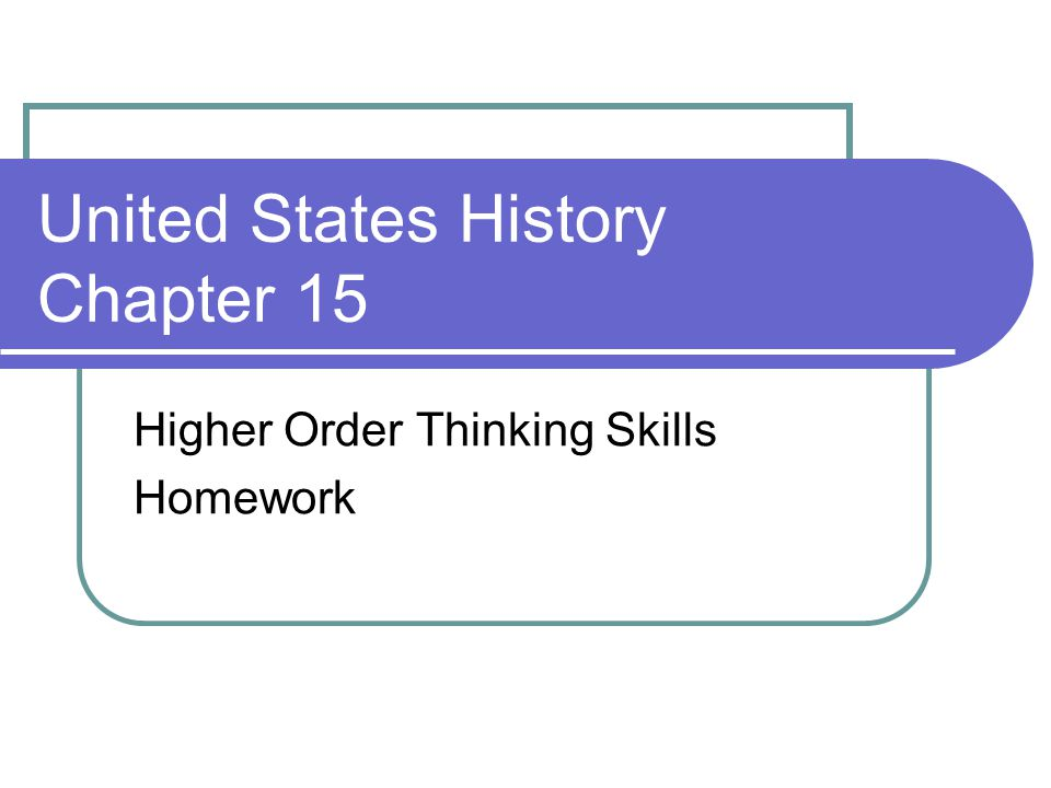 United States History Chapter 15 Higher Order Thinking Skills Homework