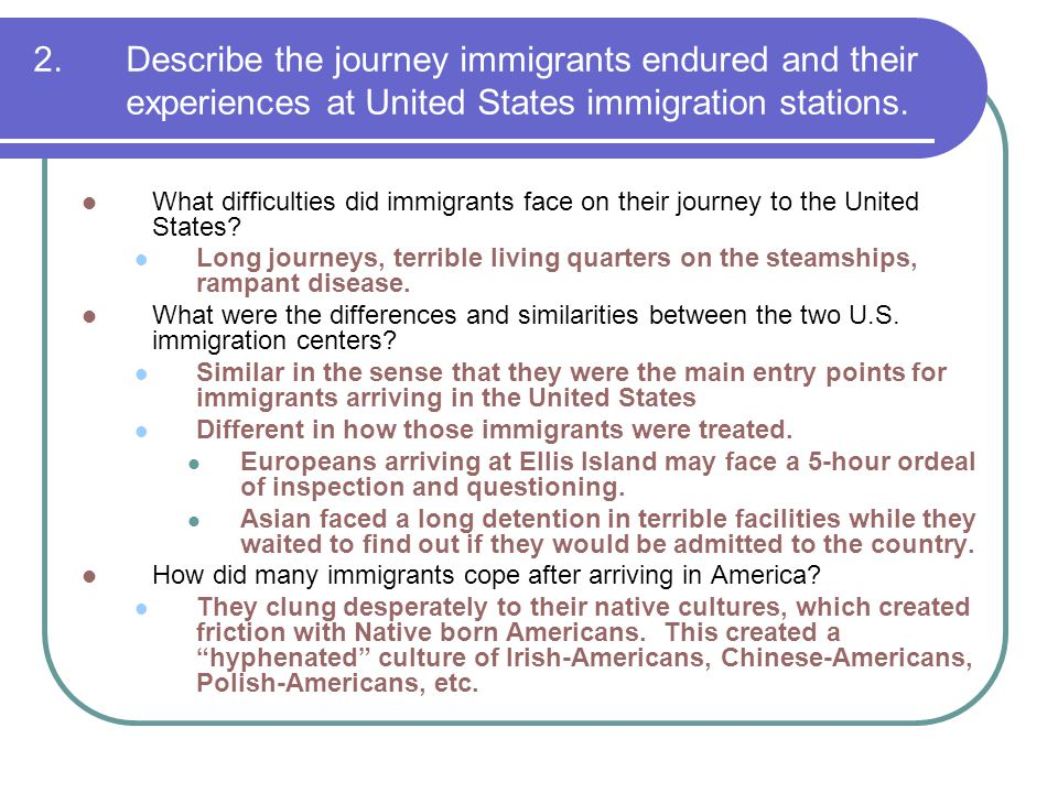 2.Describe the journey immigrants endured and their experiences at United States immigration stations. What difficulties did immigrants face on their