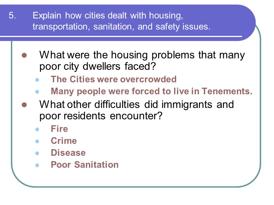 5.Explain how cities dealt with housing, transportation, sanitation, and safety issues. What were the housing problems that many poor city dwellers fa