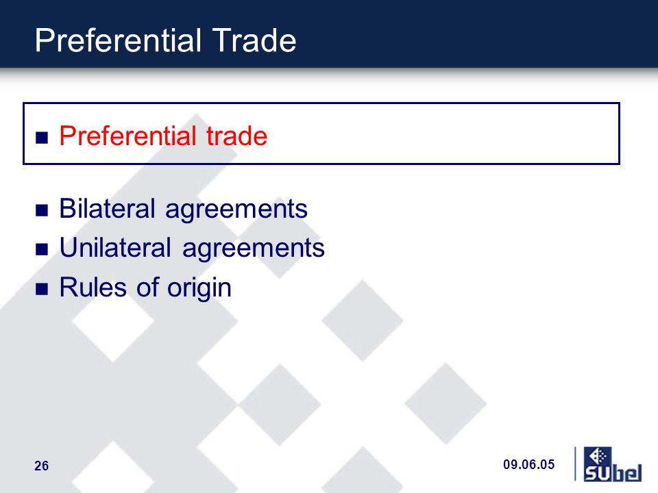 09.06.05 26 Preferential Trade n Preferential trade n Bilateral agreements n Unilateral agreements n Rules of origin