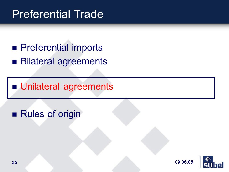 09.06.05 35 Preferential Trade n Preferential imports n Bilateral agreements n Unilateral agreements n Rules of origin