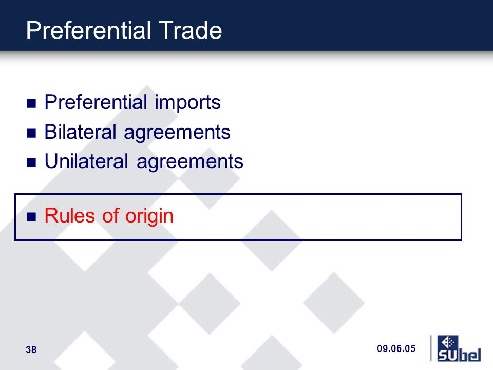 09.06.05 38 Preferential Trade n Preferential imports n Bilateral agreements n Unilateral agreements n Rules of origin