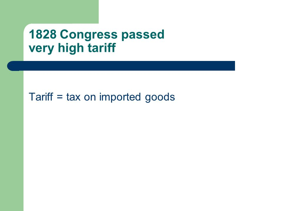 1828 Congress passed very high tariff Tariff = tax on imported goods