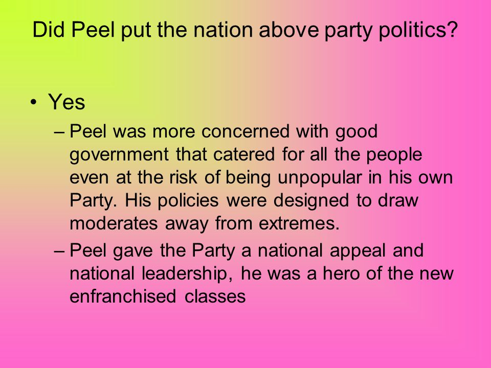 Did Peel betray his Party? No –The new party under his leadership adapted to the demands of the 1840s –He didnt destroy he created – gave the party a