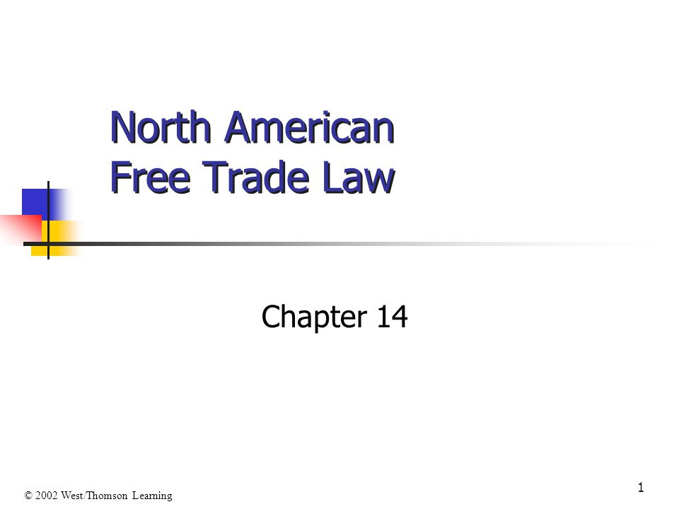 1 North American Free Trade Law Chapter 14 © 2002 West/Thomson Learning