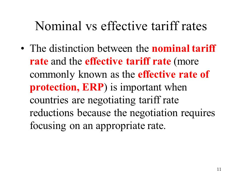11 Nominal vs effective tariff rates The distinction between the nominal tariff rate and the effective tariff rate (more commonly known as the effecti