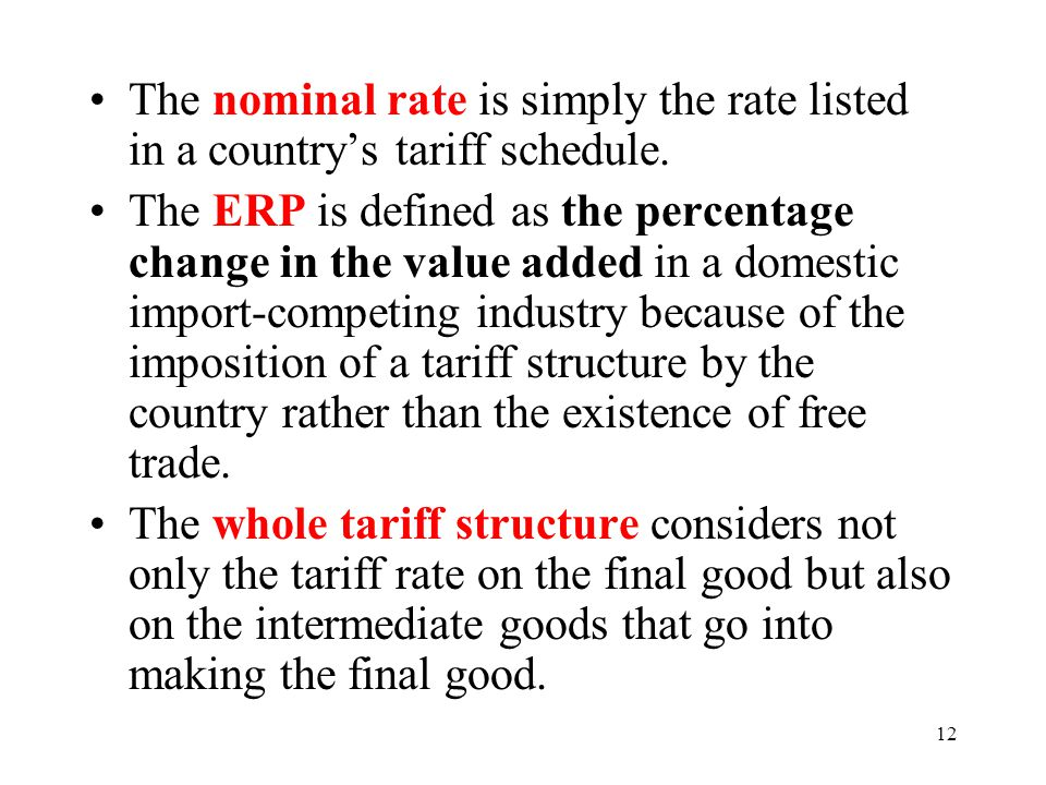 12 The nominal rate is simply the rate listed in a countrys tariff schedule. The ERP is defined as the percentage change in the value added in a domes