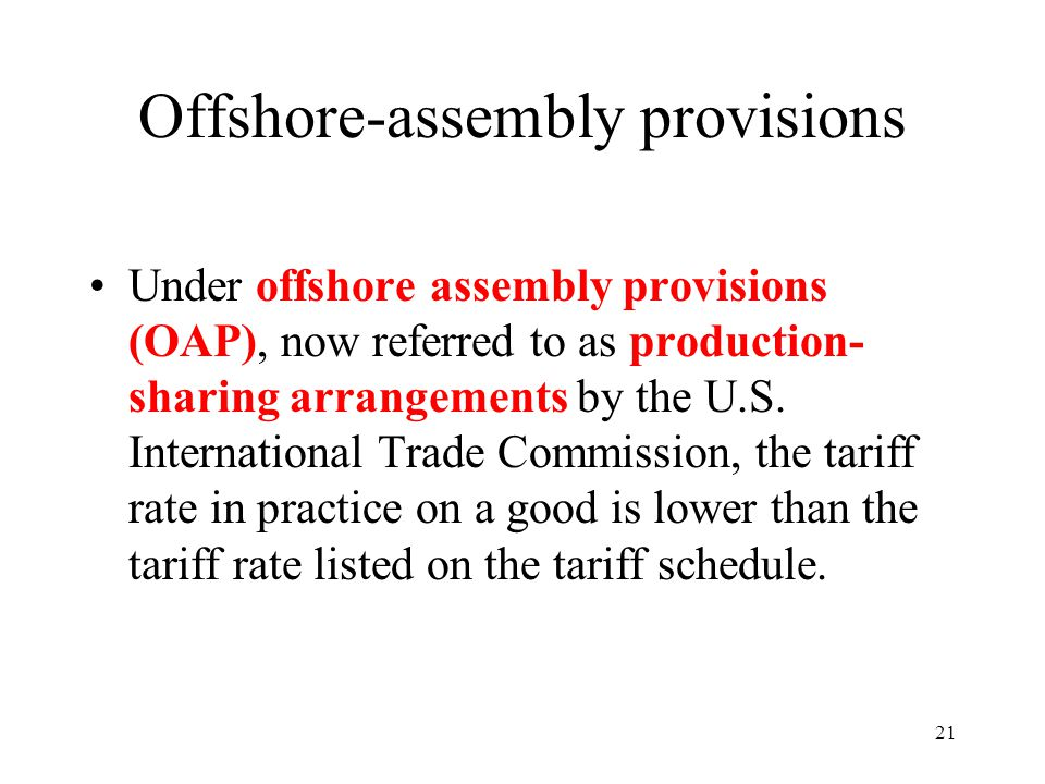 21 Offshore-assembly provisions Under offshore assembly provisions (OAP), now referred to as production- sharing arrangements by the U.S. Internationa