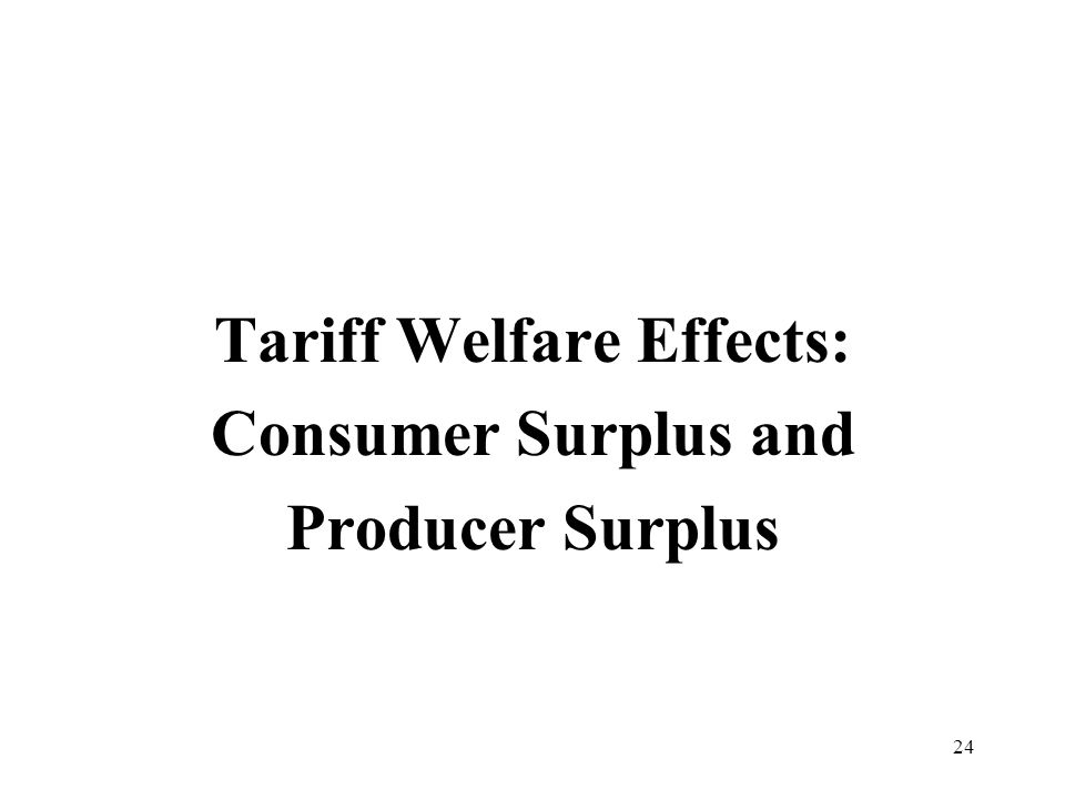 24 Tariff Welfare Effects: Consumer Surplus and Producer Surplus