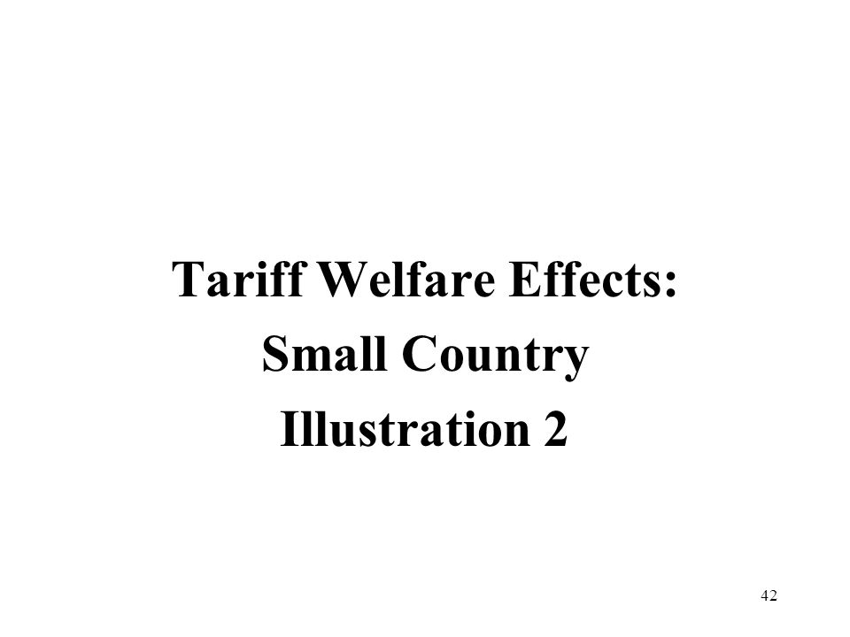 42 Tariff Welfare Effects: Small Country Illustration 2