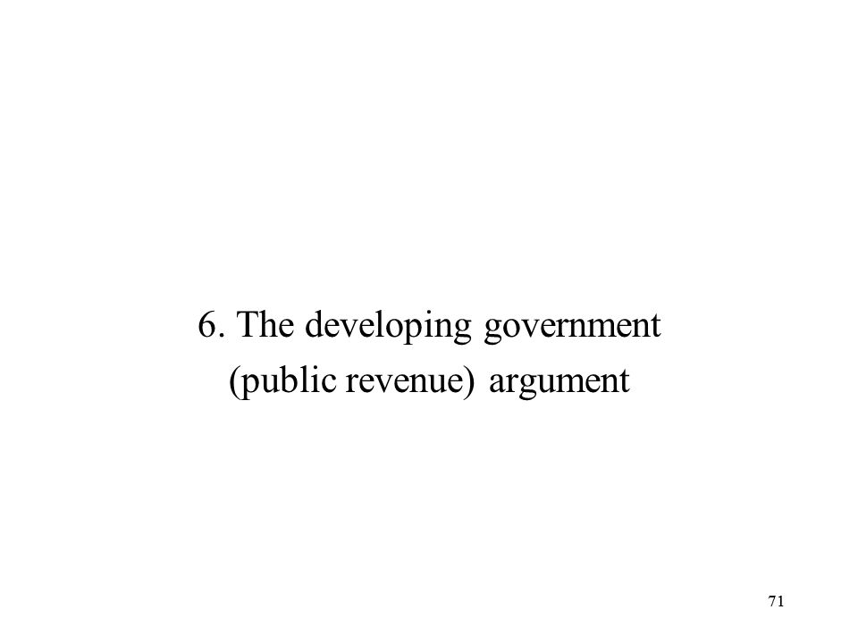 71 6. The developing government (public revenue) argument 71