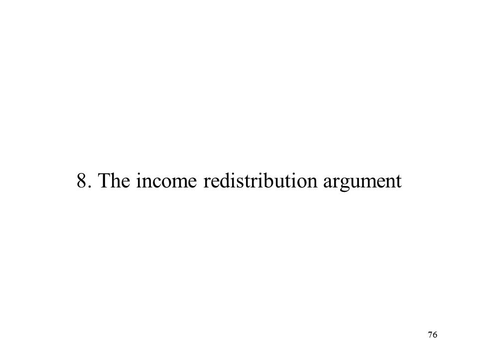 76 8. The income redistribution argument 76