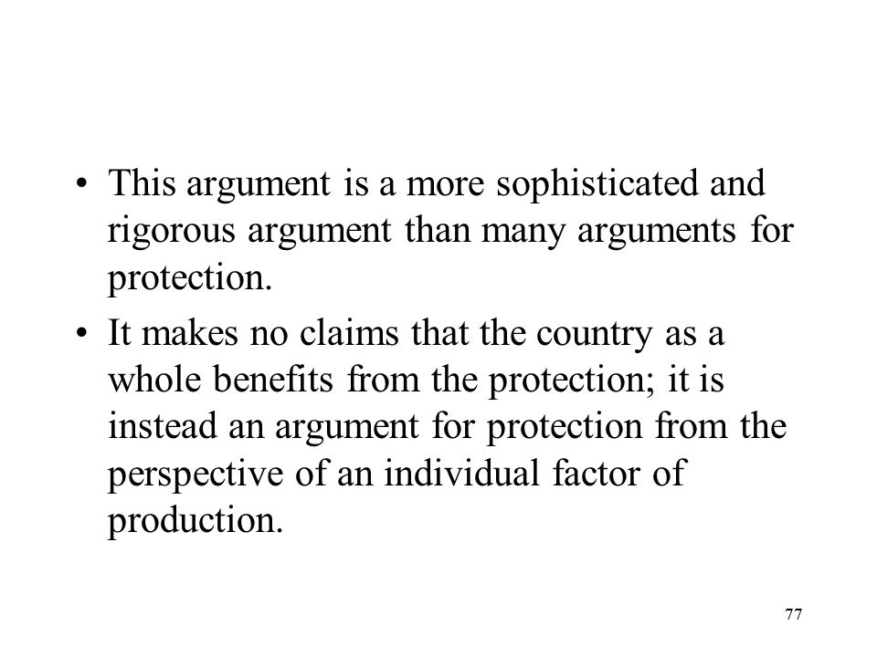 77 This argument is a more sophisticated and rigorous argument than many arguments for protection. It makes no claims that the country as a whole bene