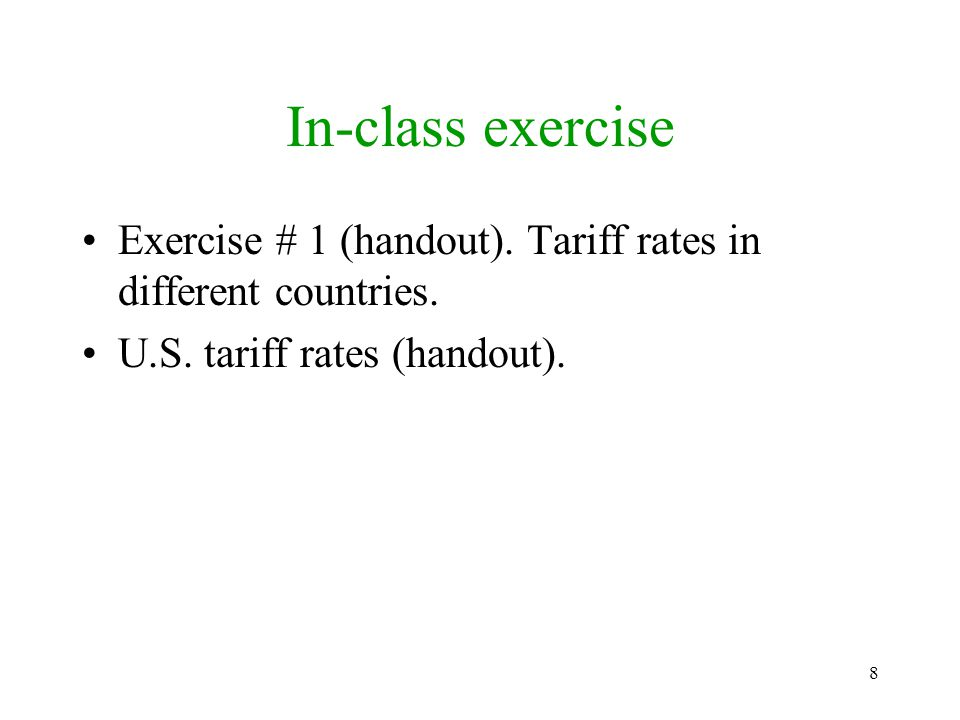 8 In-class exercise Exercise # 1 (handout). Tariff rates in different countries. U.S. tariff rates (handout).