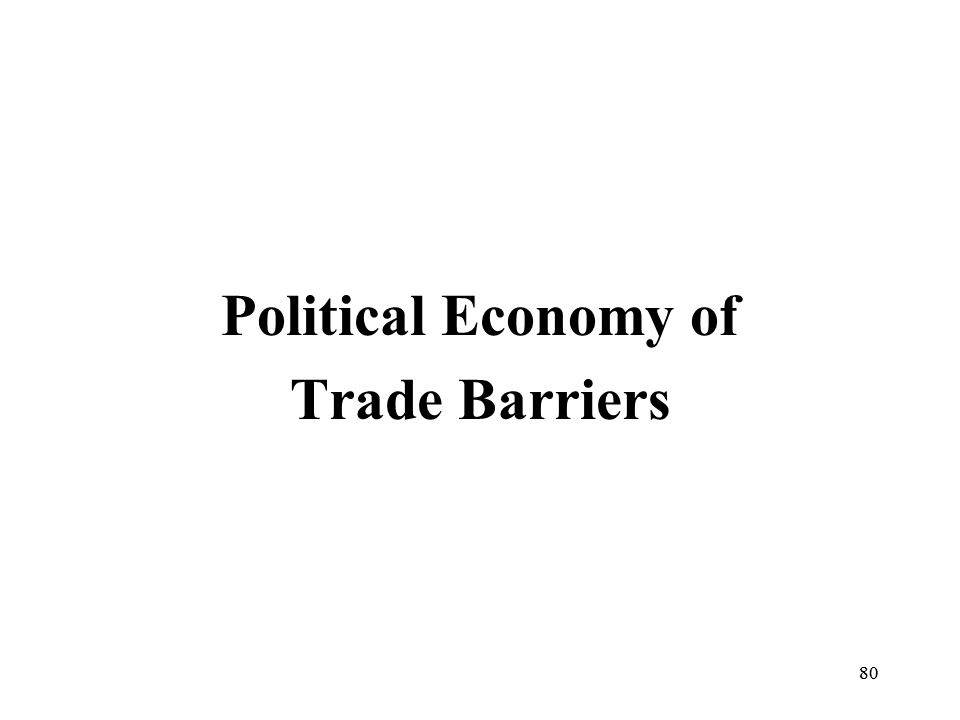 80 Political Economy of Trade Barriers