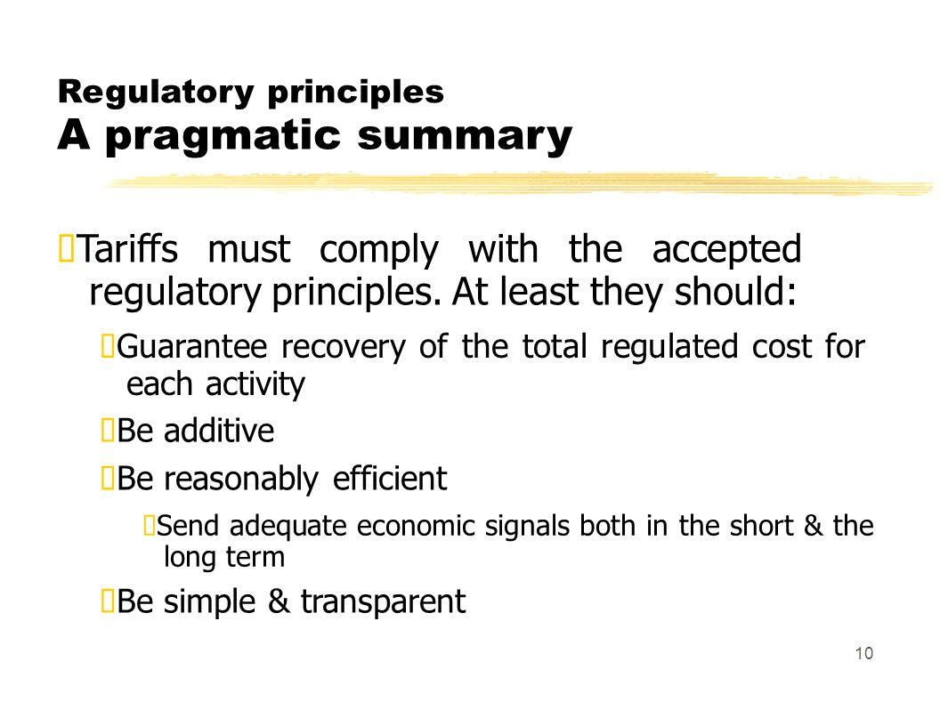 Regulatory principles A pragmatic summary Tariffs must comply with the accepted regulatory principles.