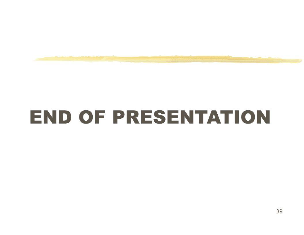 END OF PRESENTATION 39