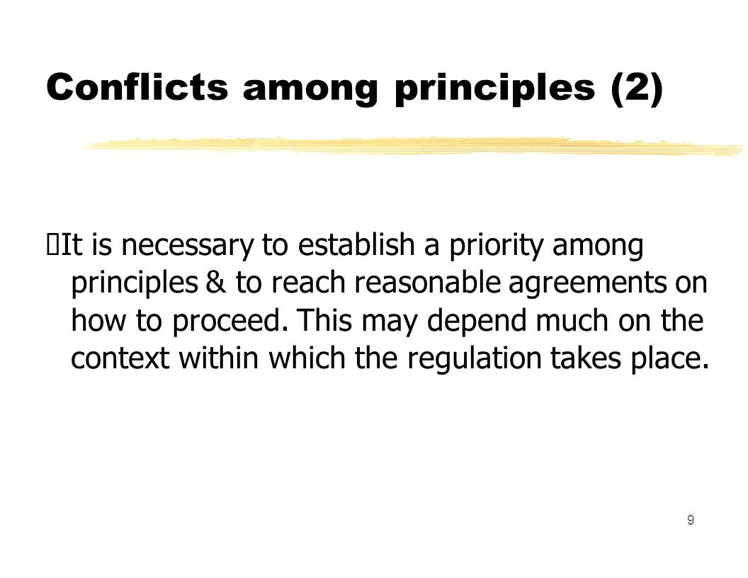 Conflicts among principles (2) It is necessary to establish a priority among principles & to reach reasonable agreements on how to proceed.