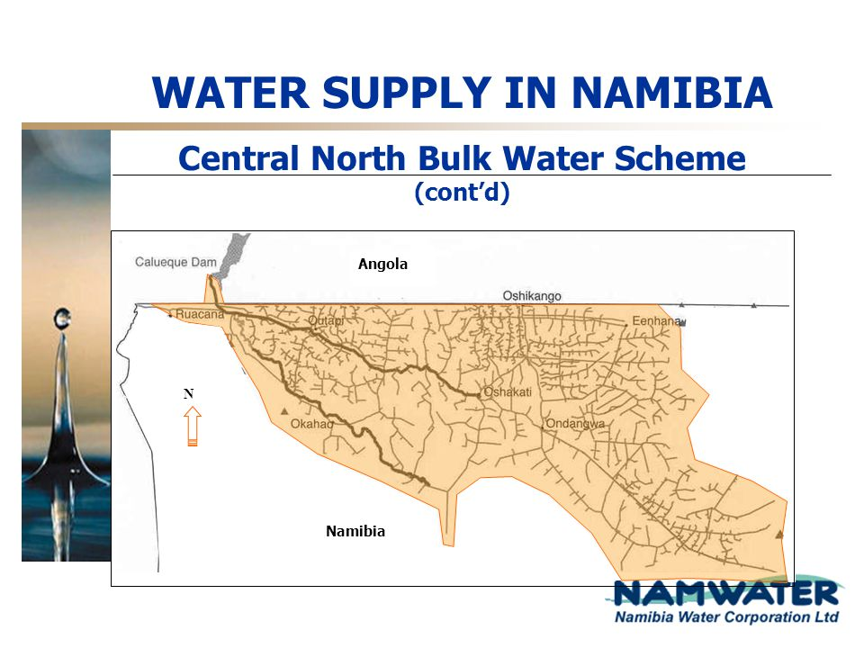 WATER SUPPLY IN NAMIBIA Central North Bulk Water Scheme (contd) Angola Namibia N