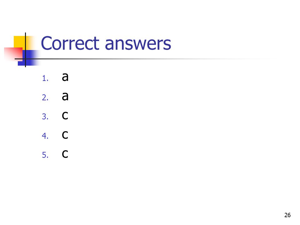 26 Correct answers 1. a 2. a 3. c 4. c 5. c