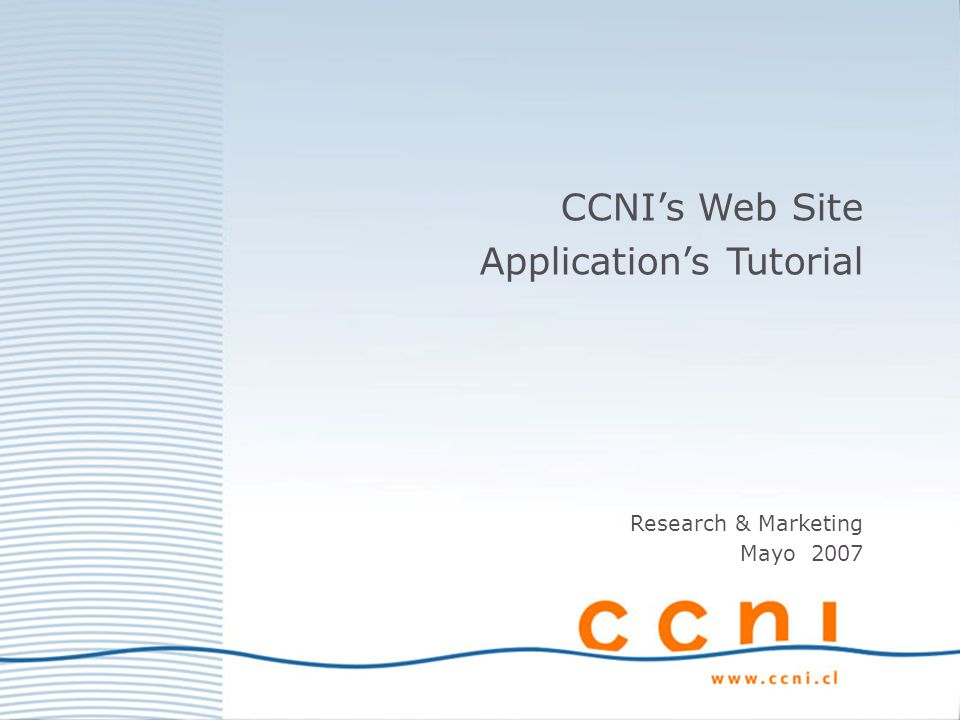 CCNIs Web Site Applications Tutorial Research & Marketing Mayo 2007