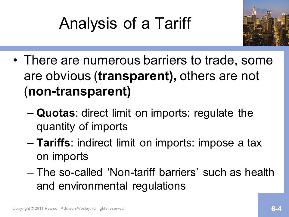 Copyright © 2011 Pearson Addison-Wesley. All rights reserved. 6-4 Analysis of a Tariff There are numerous barriers to trade, some are obvious (transpa