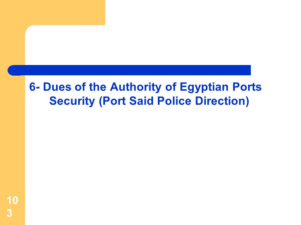 103 6- Dues of the Authority of Egyptian Ports Security (Port Said Police Direction)