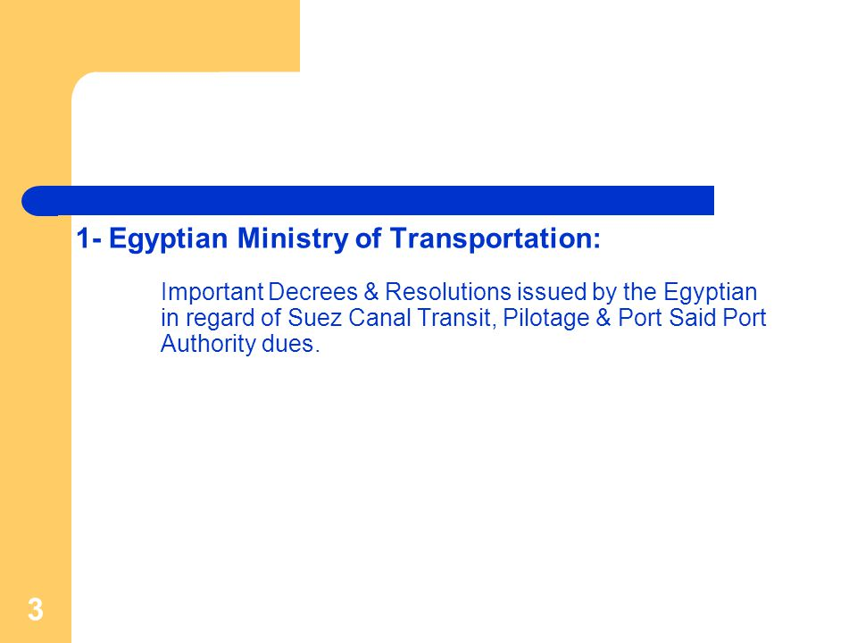3 1- Egyptian Ministry of Transportation: Important Decrees & Resolutions issued by the Egyptian in regard of Suez Canal Transit, Pilotage & Port Said Port Authority dues.
