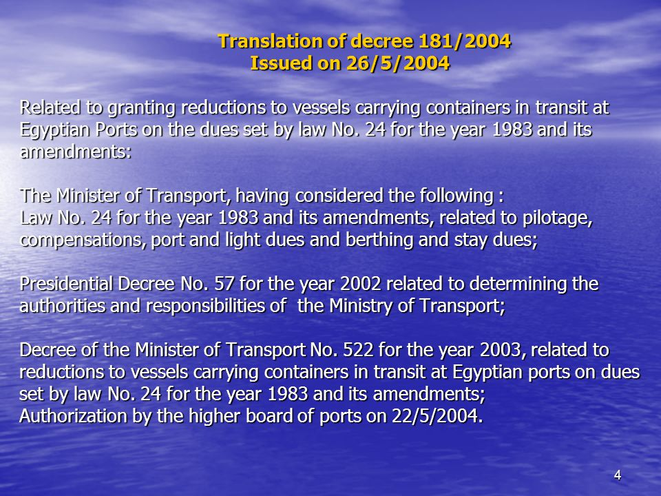 4 Translation of decree 181/2004 Issued on 26/5/2004 Related to granting reductions to vessels carrying containers in transit at Egyptian Ports on the dues set by law No.