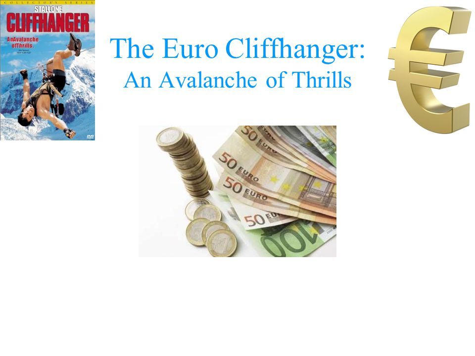 The Euro Cliffhanger: An Avalanche of Thrills