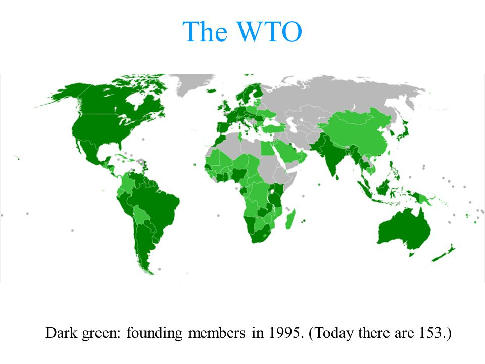 The WTO Dark green: founding members in 1995. (Today there are 153.)