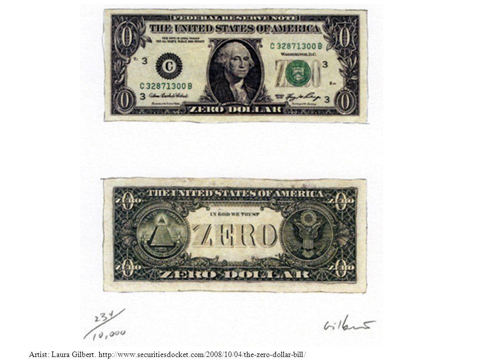 Artist: Laura Gilbert. http://www.securitiesdocket.com/2008/10/04/the-zero-dollar-bill/