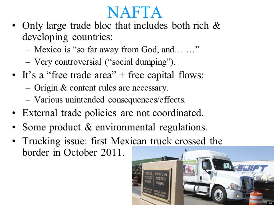 NAFTA Only large trade bloc that includes both rich & developing countries: –Mexico is so far away from God, and… … –Very controversial (social dumpin