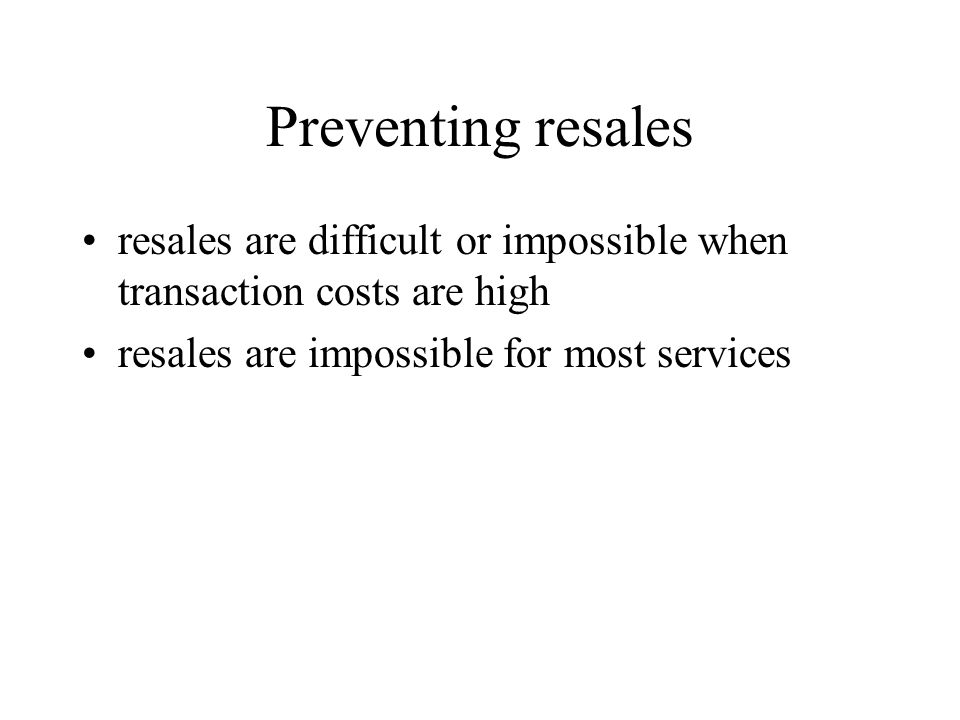 Preventing resales resales are difficult or impossible when transaction costs are high resales are impossible for most services