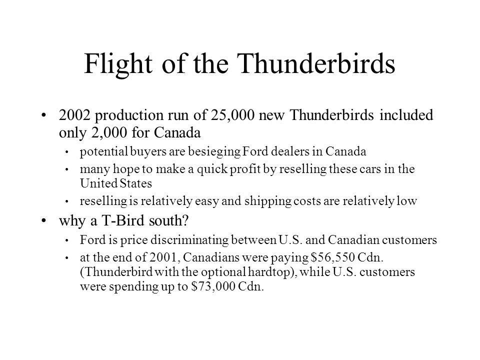 Flight of the Thunderbirds 2002 production run of 25,000 new Thunderbirds included only 2,000 for Canada potential buyers are besieging Ford dealers i