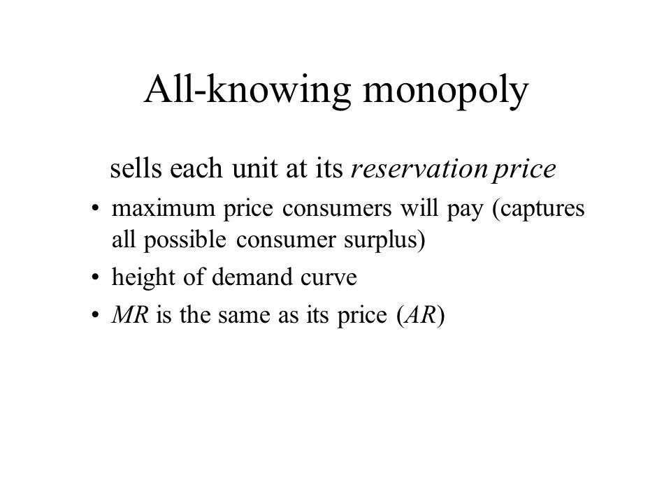 All-knowing monopoly sells each unit at its reservation price maximum price consumers will pay (captures all possible consumer surplus) height of dema