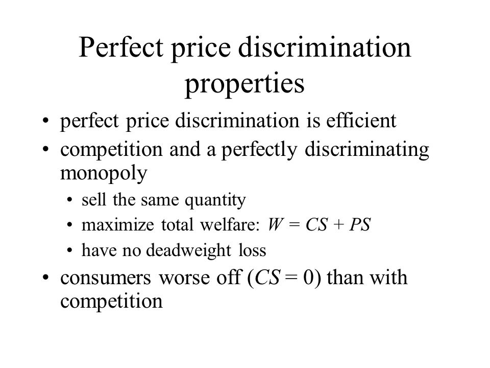 Perfect price discrimination properties perfect price discrimination is efficient competition and a perfectly discriminating monopoly sell the same qu