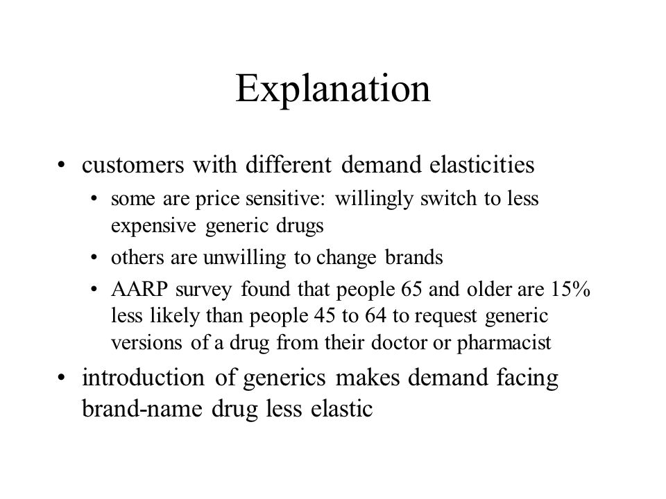 Explanation customers with different demand elasticities some are price sensitive: willingly switch to less expensive generic drugs others are unwilli